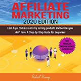 Affiliate Marketing 2020 Edition: Earn High Commissions by Selling Products and Services You Do Not Have - A Step-by-Step Guide for Beginners - Best Financial Freedom Books & Audiobooks