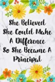 She Believed She Could Make A Difference So She Became A Principal: Blank Lined Journal For Principals Floral Notebook Principal Gifts