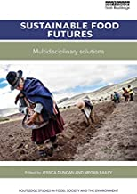 Sustainable Food Futures: Multidisciplinary Solutions (Routledge Studies in Food, Society and the Environment)