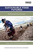 Sustainable Food Futures: Multidisciplinary Solutions (Routledge Studies in Food, Society and the Environment) (English Edition)