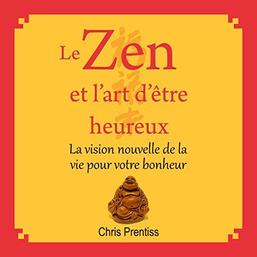 Couverture de Le zen et l'art d'être heureux