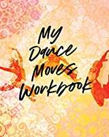 My Dance Moves Workbook: Performing Arts - Musical Genres - Popular - For Beginners