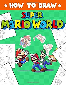 How To Draw Super Mario  Learn To Draw Super Mario With 26 Characters 112 Pages And Step-by-Step Drawings