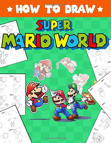 How To Draw Super Mario: Learn To Draw Super Mario With 26 Characters 112 Pages And Step-by-Step Drawings