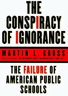 The Conspiracy of Ignorance: The Failure of American Public Schools by Martin L. Gross (1999-08-25)