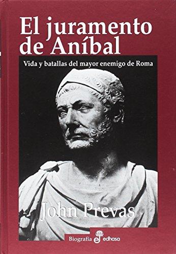 EL JURAMENTO DE ANIBAL: Vida y batallas del mayor enemigo de Roma
