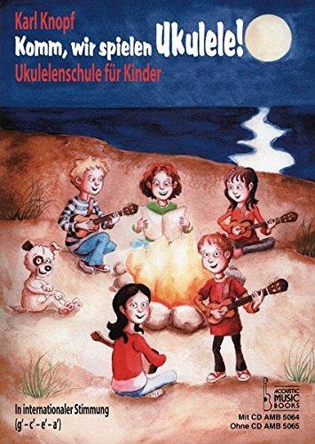 Komm, wir spielen Ukulele!: Ukulelenschule für Kinder. In internationaler Stimmung (g' - c' - e' - a'). Mit CD