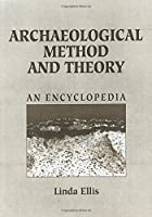Archaeological Method and Theory: An Encyclopedia (Garland Reference Library of the Humanities)