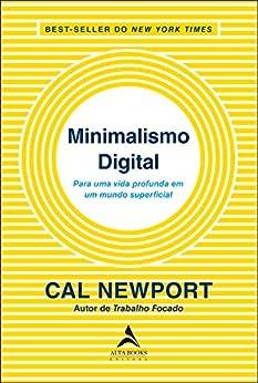 Minimalismo Digital: Para uma vida profunda em um mundo superficial por [Cal Newport]