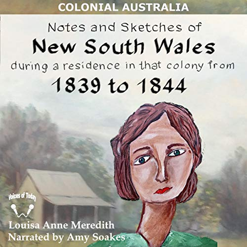 Notes and Sketches of New South Wales During a Residence in That Colony from 1839 to 1844 Audiobook By Louisa Anne Meredith, Mrs Charles Meredith cover art