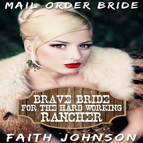 Mail Order Bride: Brave Bride for the Hard Working Rancher audiobook cover art