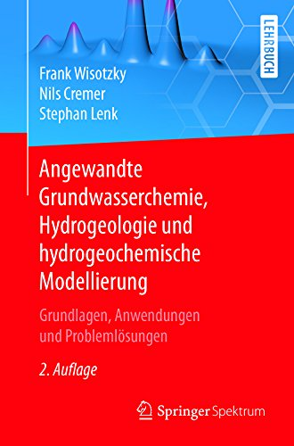 Angewandte Grundwasserchemie, Hydrogeologie und hydrogeochemische Modellierung: Grundlagen, Anwendungen und Problemlösungen