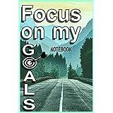 Focus on my GOALS: a motivational journal for womens & mens | Lined Notebook Journal