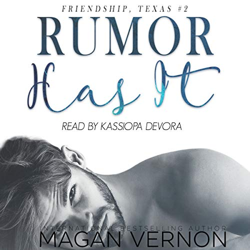 Rumor Has It     Friendship, Texas, Book 2              By:                                                                                                                                 Magan Vernon                               Narrated by:                                                                                                                                 Kassiopia DeVora                      Length: 5 hrs and 38 mins     Not rated yet     Overall 0.0