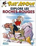 Pat'apouf détective, Tome 7 - Explore les roches-rouges