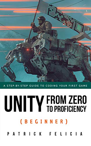 Unity From Zero to Proficiency (Beginner): A step-by-step guide to coding your first game with Unity in C#. (English Edition)