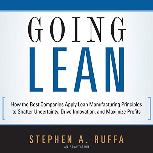 Going Lean: How the Best Companies Apply Lean Manufacturing Principles to Shatter Uncertainty, Drive Innovation, and Maximize Profits
