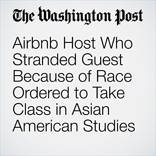 Airbnb Host Who Stranded Guest Because of Race Ordered to Take Class in Asian American Studies copertina