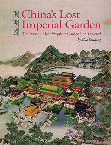China's Lost Imperial Garden: The World's Most Exquisite Garden Rediscovered