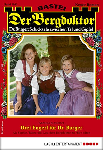 Der Bergdoktor 1942 - Heimatroman: Drei Engerl für Dr. Burger (German Edition)