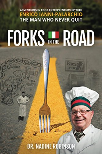 Forks in the Road: Adventures in Food Entrepreneurship with Enrico Ianni-Palarchio, the Man Who Never Quit by [Nadine Robinson]