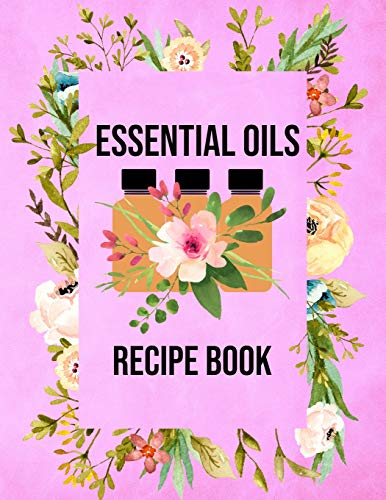 Essential Oils Recipe Book: Blank Recipe Template Notebook To Write In Own Natural Home And Wellness Remedies Uses For Aromatherapy And Beauty Benefits Flower Bottles Purple Design Soft Cover