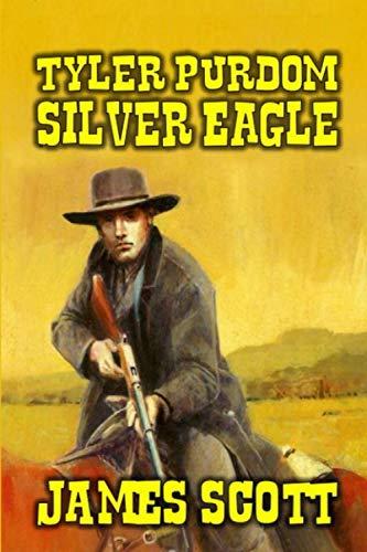 Tyler Purdom: Silver Eagle: A Classic Western Adventure