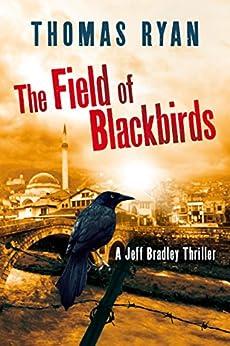 The Field of Blackbirds (A Jeff Bradley Thriller) by [Thomas Ryan]