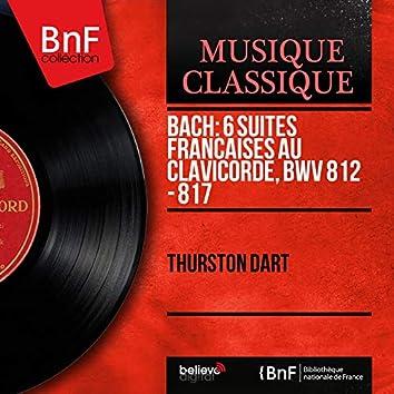 Bach: 6 Suites françaises au clavicorde, BWV 812 - 817 (Mono Version)