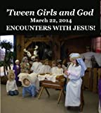 'Tween Girls and God -- ENCOUNTERS WITH JESUS!