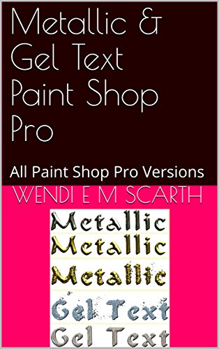 Metallic & Gel Text Paint Shop Pro: All Paint Shop Pro Versions (Paint Shop Pro Made Easy Book 345) (English Edition)