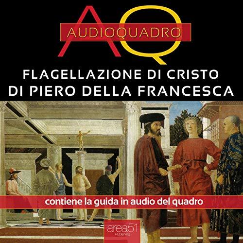 Flagellazione di Cristo di Piero della Francesca     Audioquadro              Di:                                                                                                                                 Cristian Camanzi                               Letto da:                                                                                                                                 Elena De Bertolis                      Durata:  25 min     2 recensioni     Totali 4,0