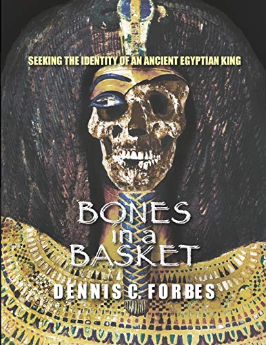 Compare Textbook Prices for Bones in a Basket: Seeking the Identity of an Ancient Egyptian King  ISBN 9798693048270 by Forbes, Dennis C.