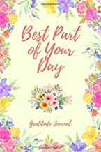 Best Part of Your Day: Gratitude Journal/Notebook: 1 Year/52 Weeks: Gifts to Inspire an Attitude of Gratitude, Positive Thinking and Mindfulness: ... Women and Men: 6 x 9 108 Lined Paged Notebook