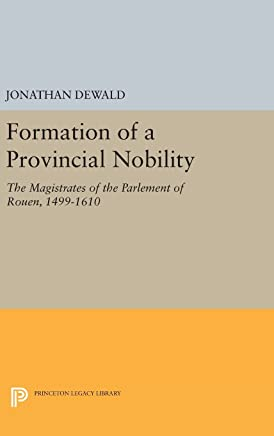 Formation of a Provincial Nobility – The Magistrates of the Parlement of Rouen, 1499–1610