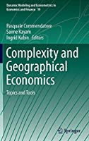 Complexity and Geographical Economics: Topics and Tools (Dynamic Modeling and Econometrics in Economics and Finance (19))
