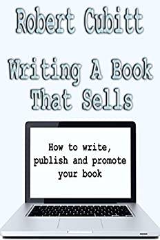 Writing A Book That Sells: How to write, publish and promote your book by [Robert Cubitt]