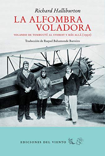 La alfombra voladora: Volando de Tombuctú al Everest y más allá (Viento...