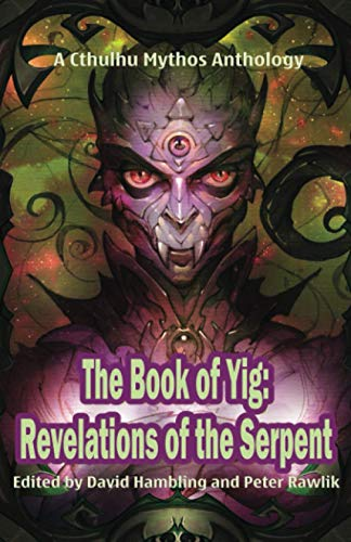The Book of Yig: Revelations of the Serpent: A Cthulhu Mythos Anthology