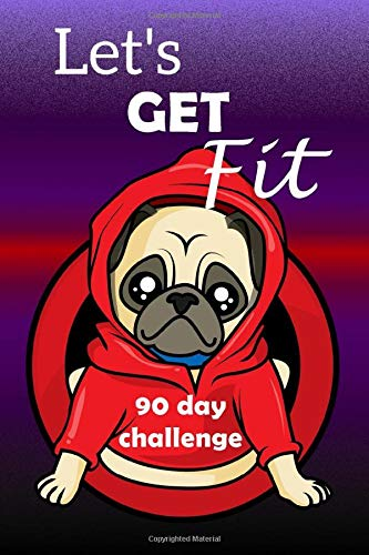 Let's Get Fit with pug 90 Day Challenge: Set your goal, get ready, and Start getting back into shape with a fun Pug themed journal!