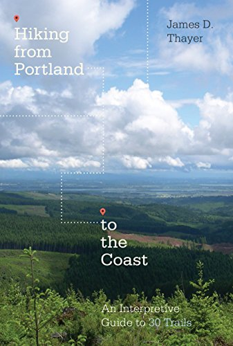Hiking from Portland to the Coast: An Interpretive Guide to 30 Trails