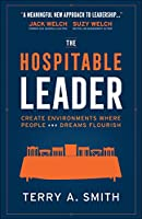 The Hospitable Leader: Create Environments Where People and Dreams Flourish