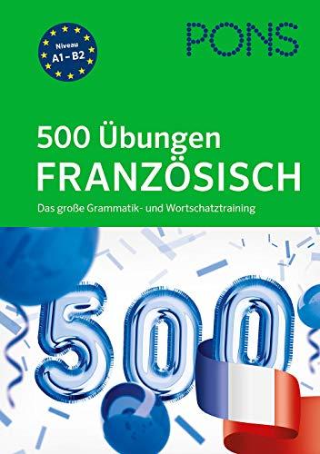 PONS 500 Übungen Französisch: Das große Grammatik- und Wortschatztraining