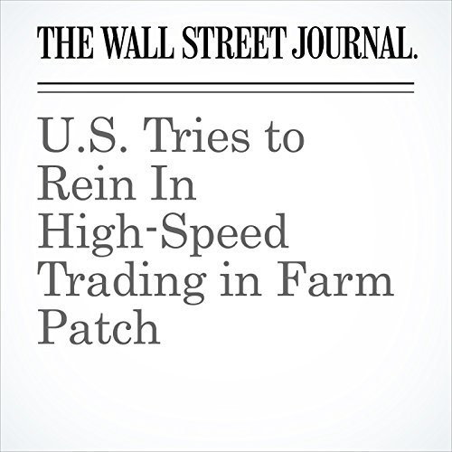 U.S. Tries to Rein In High-Speed Trading in Farm Patch copertina