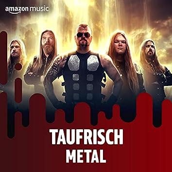 Taufrisch: Metal
