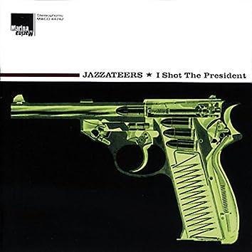I Shot the President