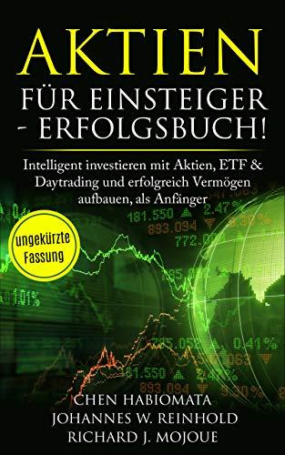 Aktien für Einsteiger - Erfolgsbuch: Intelligent investieren mit Aktien, ETF & Daytrading und erfolgreich Vermögen aufbauen, als Anfänger
