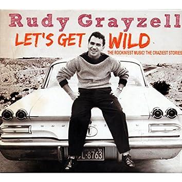 Let's Get Wild - The Rockin'est Music! The Craziest Stories!
