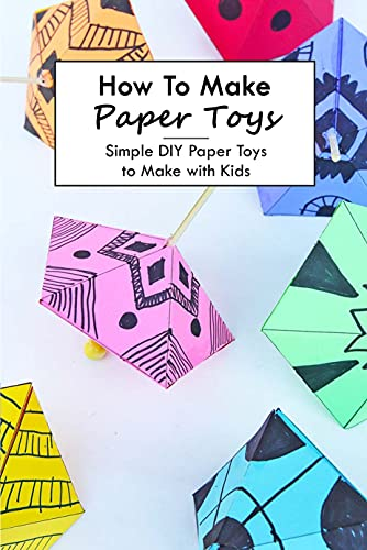 How To Make Paper Toys: Simple DIY Paper Toys to Make with Kids: DIY Paper Toys for Kids (English Edition)