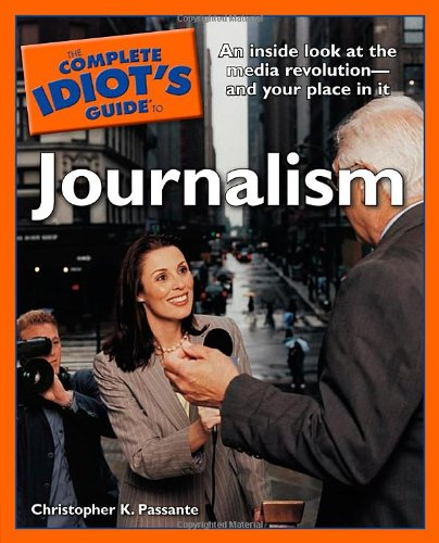 Compare Textbook Prices for The Complete Idiot's Guide to Journalism  ISBN 9781592576708 by Passante, Christopher K.